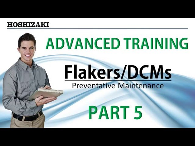 Hoshizaki Advanced Training - Flakers/DCMs - Preventative Maintenance Procedures | Part 5