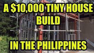 A $10,000 Tiny House Build In The Philippines.