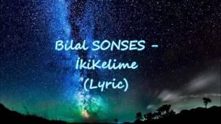 Bilal Sonses - İki Kelimemden Biri Sensin - (Sözleri)