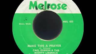 Carl Dobson And The Mighty Liberals - Make This A Prayer /1976