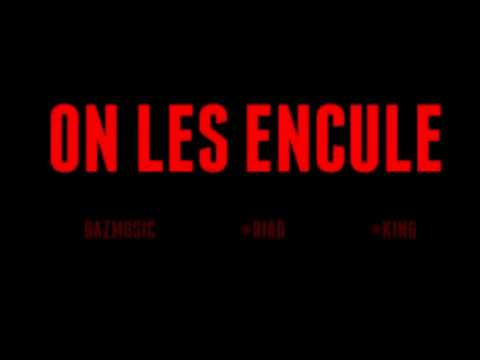 Riad & King - On les encule {Bouroubaz}