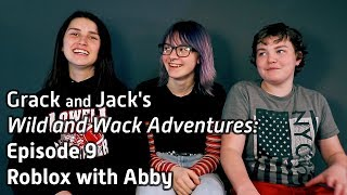 Grack and Jack's Wild and Wack Adventures: Roblox With Abby - Episode 9