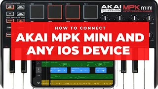 How to connect your AKAI MPK Mini midi controller with any ios device (Iphone, IPad)