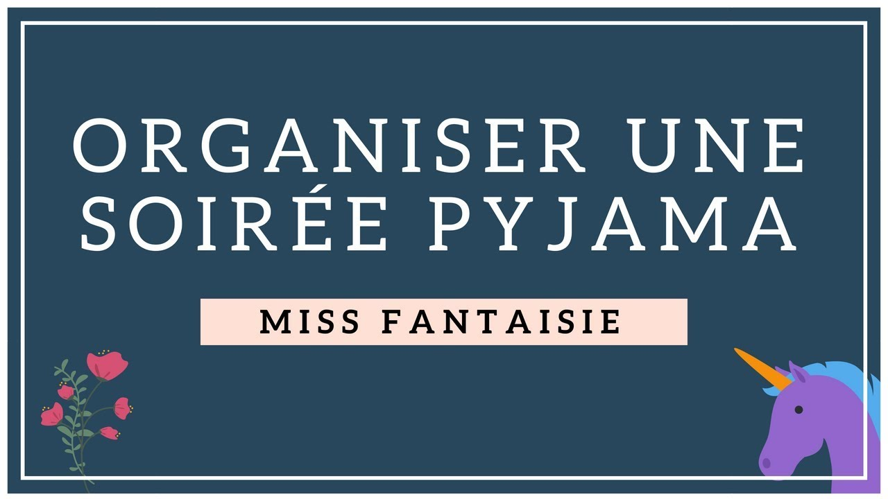 organiser une soir e pyjama miss fantaisie youtube. Black Bedroom Furniture Sets. Home Design Ideas