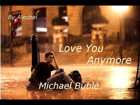 Love You Anymore ♥ Michael Bublé ~ Lyrics + Traduzione in Italiano