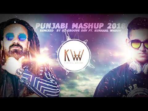 Punjabi Mashup 2018 | Remixed By Dj Groove Dev Ft. Kunaaal Wason | Top 12 Punjabi Songs