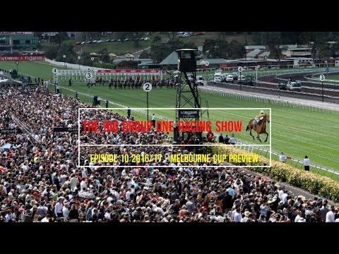 Melbourne Cup Preview - The Big Group One Racing Show 2016/17 - Episode 10