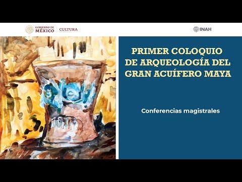 Primer Coloquio de Arqueología del Gran Acuífero Maya - Conferencias Magistrales