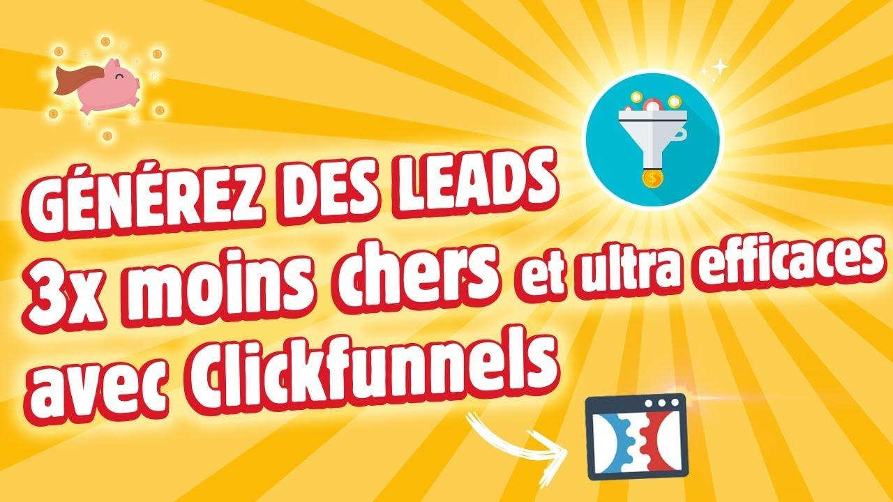 Générez des leads 3x moins chers et ultra efficaces avec Clickfunnels