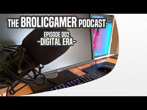 "The BrolicGamer Podcast Episode 002 | ""Digital ERA"""