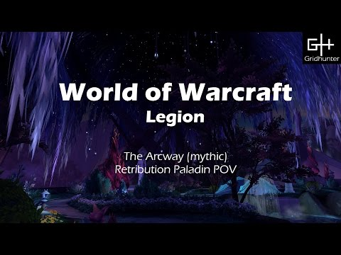 World of Warcraft Legion - The Arcway (mythic) Retribution Paladin POV