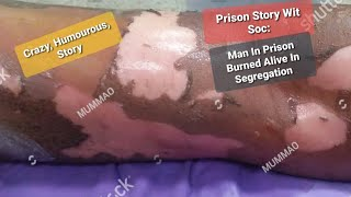 MAN BURNED ALIVE IN SEGREGATION | PRISON STORY WIT SOC