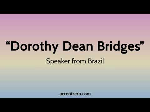 "Pronounce ""Dorothy Dean Bridges"" - Brazilian accent vs. native U.S."