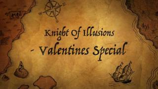 Knight of Illusions- Valentine's Special