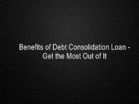 Benefits of Debt Consolidation Loan - Get the Most Out of It