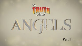 The Truth About... Angels (Part 1)