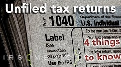 Unfiled Tax Returns: Four things you MUST know