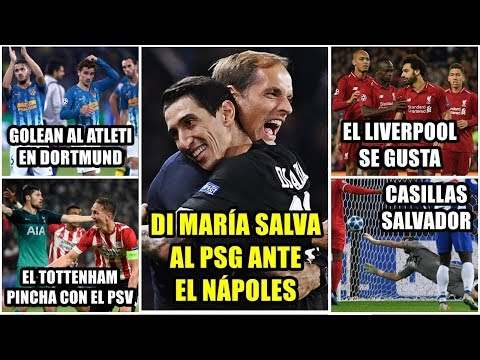 DI MARÍA SALVA AL PSG ANTE NÁPOLES | GOLEAN AL ATLETI | TOTTENHAM PINCHAZO PSV | LIVERPOOL, CASILLAS
