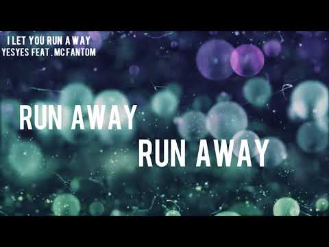 Yesyes- I let you run away[LYRICS] feat. MC Fantom