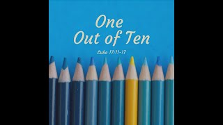 """One Out Of Ten"" Luke 17: 11-17"