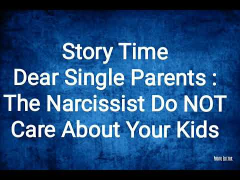 PART1 Story Time Message To Single Parents : The Narcissist Does NOT Care About Your Kids