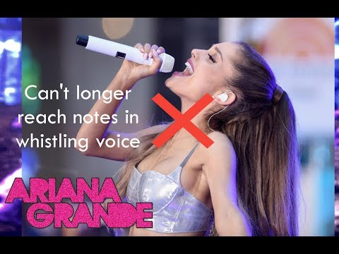 Ariana Grande can not longer reach notes in whistling voice