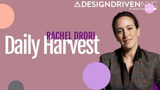 Bringing a New DTC Product to Life / Rachel Drori, Daily Harvest (Design Driven NYC)