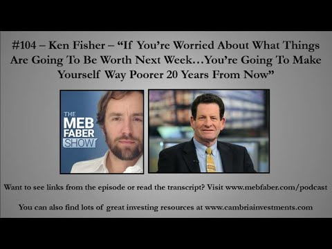 """#104 - Ken Fisher - """"If You're Worried About What Things Are Going To Be Worth Next Week…Youâ€"""