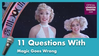 11 Questions With Magic Goes Wrong