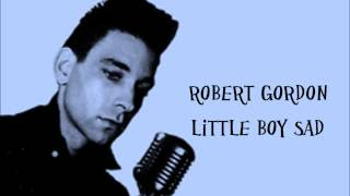 Robert Gordon - Little Boy Sad