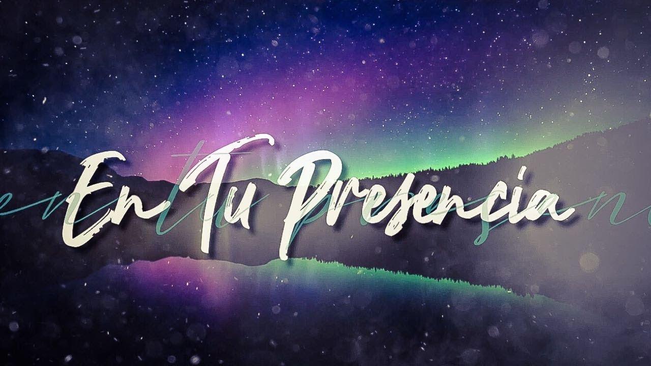 En Tu Presencia Video Lyrics Musica Cristiana Youtube