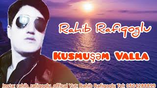 Rahib Rafiqoglu - Kusmusem Valla 2021 (Yeni)