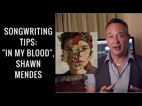 Songwriting Tips: Shawn Mendes – In My Blood | SongwritingAcademy.com
