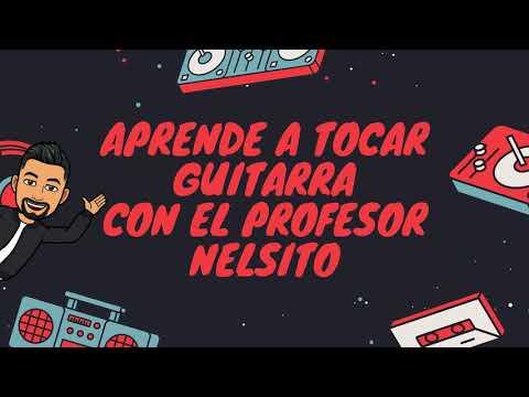 APRENDE A TOCAR GUITARRA CON EL PROFESOR NELSITO