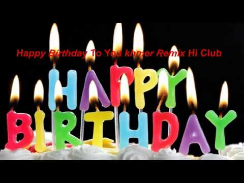 Happy Birthday To You khmer Remix - Hi Club 2014 [RT]