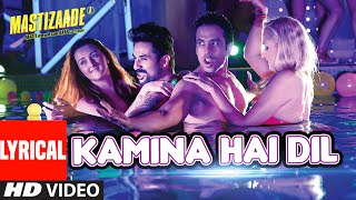 KAMINA HAI DIL  Lyrical Video Song | Mastizaade | Sunny Leone, Tusshar Kapoor, Vir Das | T-Series
