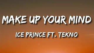 Ice Prince - Make Up Your Mind (feat. Tekno) [Lyrics]