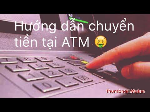 Hướng Dẫn Chuyển Tiền Tại ATM / Xem Xong Làm được Liền