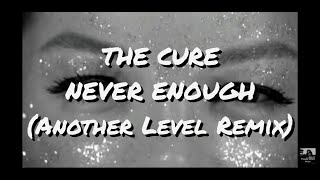 THE CURE -  NEVER ENOUGH (Another Level Remix)