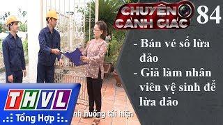 THVL | Chuyện cảnh giác - Kỳ 84: Bán vé số lừa đảo, giả làm nhân viên vệ sinh để lừa đảo