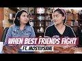 When Best Friends Fight Ft  MostlySane