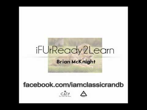 Brian Mcknight - If Ur Ready 2 Learn (Full) - May 2012