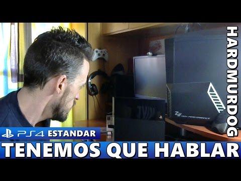 ¡¡¡PS4 ESTÁNDAR: TENEMOS QUE HABLAR!!! Hardmurdog - Ps4 - Ps4 Pro - Sony - Español