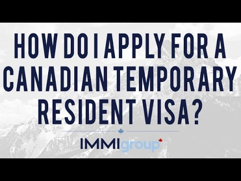 How Do I Apply For A Canadian Temporary Resident Visa?