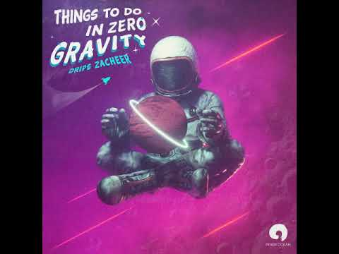 Drips Zacheer - Things To Do In Zero Gravity [Full Album]