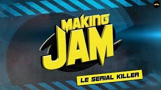 MAKING JAM : Le serial killer