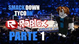 ROBLOX - WWE SMACKDOWN TYCOON - PARTE 1