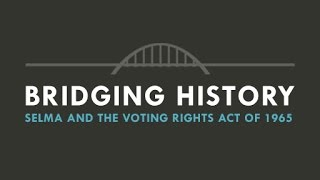 Bridging History: Selma and the Voting Rights Act of 1965