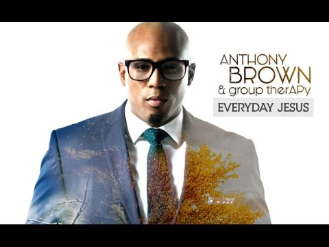 I AM ANTHONY BROWN & GROUP THERAPY By EydelyWorshipLivingGodChannel