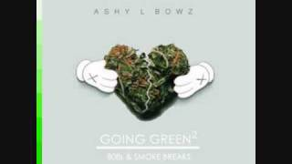 Roll it up- Ashy L Bowz - Going Green^2 808